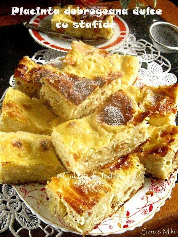 Placinta dobrogeana dulce cu stafide, speciala si gustoasa. Caracteristica acestei placinte este compozitia de iaurt si oua care se toarna deasupra, inainte de a fii bagata la cuptor.