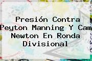 http://tecnoautos.com/wp-content/uploads/imagenes/tendencias/thumbs/presion-contra-peyton-manning-y-cam-newton-en-ronda-divisional.jpg Peyton Manning. Presión contra Peyton Manning y Cam Newton en Ronda Divisional, Enlaces, Imágenes, Videos y Tweets - http://tecnoautos.com/actualidad/peyton-manning-presion-contra-peyton-manning-y-cam-newton-en-ronda-divisional/