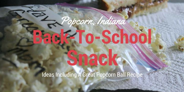 Back-To-School Snacking with Popcorn, Indiana & Popcorn Ball Recipe