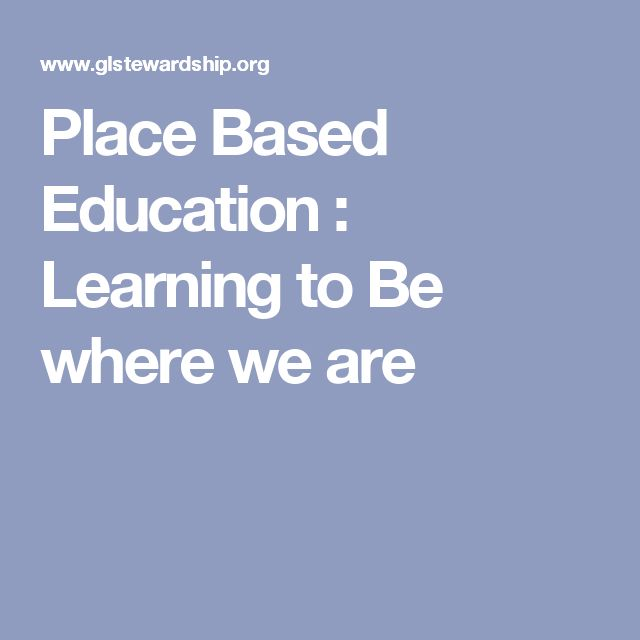 Place Based Education : Learning to Be where we are