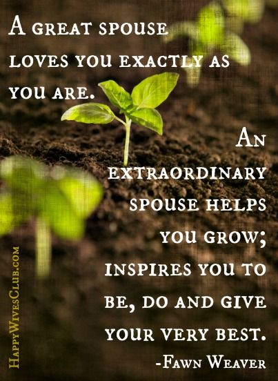 A great spouse loves you exactly as you are. An extraordinary spouse helps you grow; inspires you to be, do, and give your very best. #Marriage #Quote