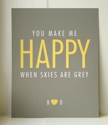 Invitation. You make me happy when the skies are grey.