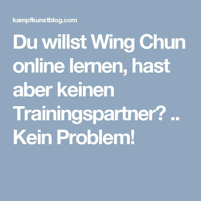 Du willst Wing Chun online lernen, hast aber keinen Trainingspartner? .. Kein Problem!