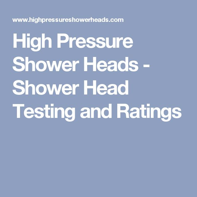 High Pressure Shower Heads  -  Shower Head Testing and Ratings