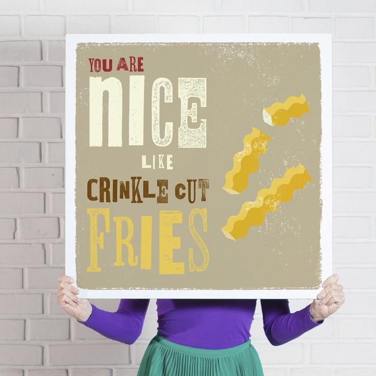 'You Are Nice Like Crinkle Cut Fries'  www.theniceassociates.com.au