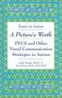 A Picture\s Worth: PECS and Other Visual Communication Strategies in Autism (Topics in Autism)