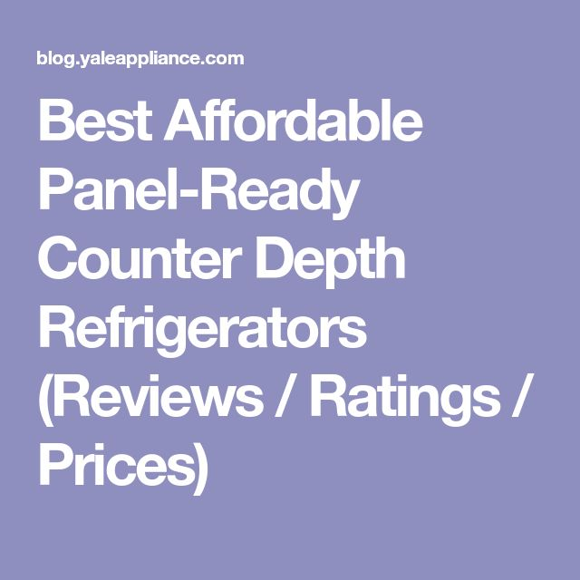 Best Affordable Panel-Ready Counter Depth Refrigerators (Reviews / Ratings / Prices)