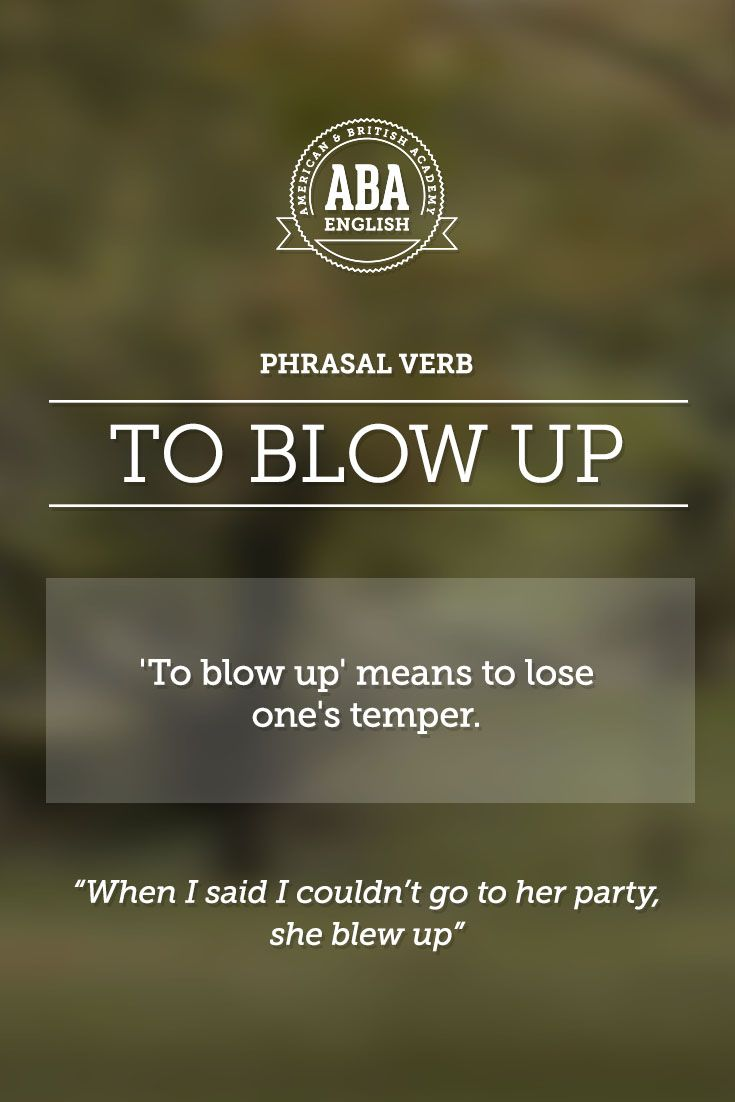 """New English #Phrasal #Verb: """"To blow up"""" means to lose one's temper. #esl -         Repinned by Chesapeake College Adult Ed. We offer free classes on the Eastern Shore of MD to help you earn your GED - H.S. Diploma or Learn English (ESL) .   For GED classes contact Danielle Thomas 410-829-6043 dthomas@chesapeake.edu  For ESL classes contact Karen Luceti - 410-443-1163  Kluceti@chesapeake.edu .  www.chesapeake.edu"""