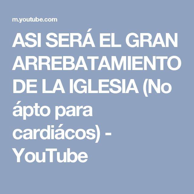 ASI SERÁ EL GRAN ARREBATAMIENTO DE LA IGLESIA (No ápto para cardiácos) - YouTube