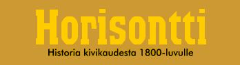 Horisontti - historia kivikaudesta 1800-luvulle.
