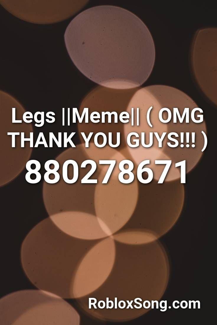 Legs Meme Omg Thank You Guys Roblox Id Roblox Music