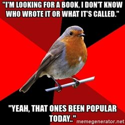 """Retail Robin - """"I'm looking for a book, i don't know who wrote it or what it's called."""" """"Yeah, that ones been popular today.."""""""