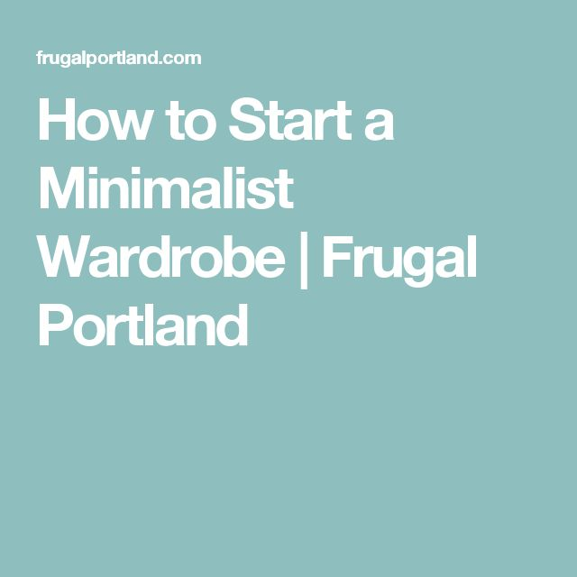 How to Start a Minimalist Wardrobe | Frugal Portland