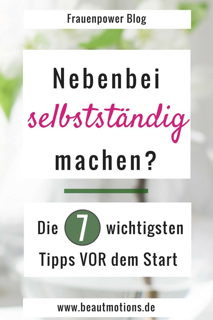 Nebenbei selbstständig machen – die 7 wichtigsten Fragen und Tipps vor dem Start – beautymotions | Home Business Tipps für Frauen | DIY | Interior | Fashion | Beauty | Motivation