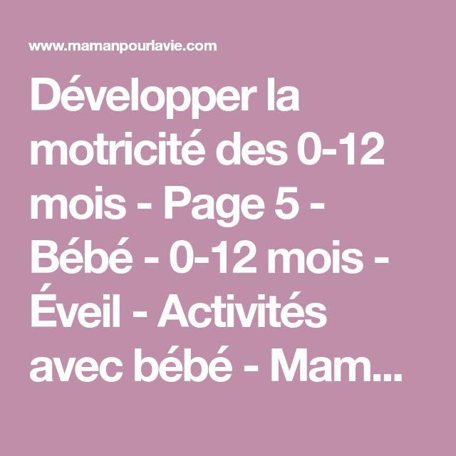 Développer la motricité des 0-12 mois - Page 5 - Bébé - 0-12 mois - Éveil - Activités avec bébé - Mamanpourlavie.com