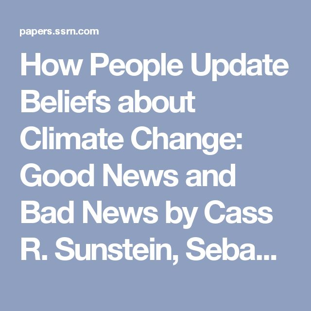 How People Update Beliefs about Climate Change: Good News and Bad News by Cass R. Sunstein, Sebastian Bobadilla-Suarez, Stephanie C. Lazzaro, Tali Sharot :: SSRN
