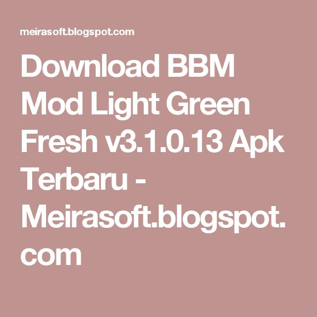 Download BBM Mod Light Green Fresh v3.1.0.13 Apk Terbaru - Meirasoft.blogspot.com