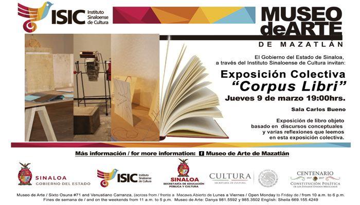 """El Museo de Arte de Mazatlán te invita a la inauguración de la Exposición Colectiva """"Corpus Libri"""". Jueves 9 de marzo de 2017 en la sala Carlos Bueno, a las 19:00 horas. Entrada libre. #Mazatlán, #Sinaloa."""