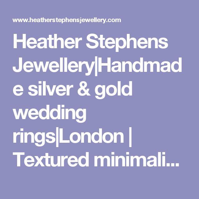Heather Stephens Jewellery|Handmade silver & gold wedding rings|London | Textured minimalist bars