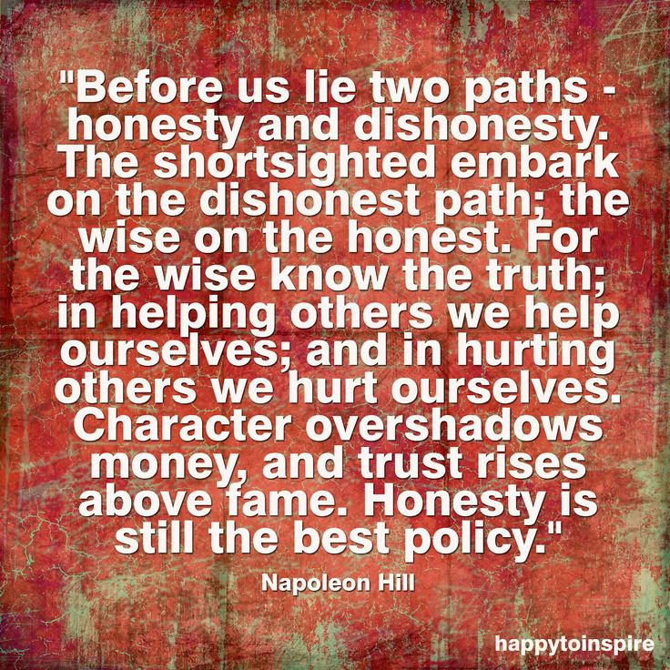 One of my favorite pick-me-up quotes when that same person keeps trekking down her dishonest path
