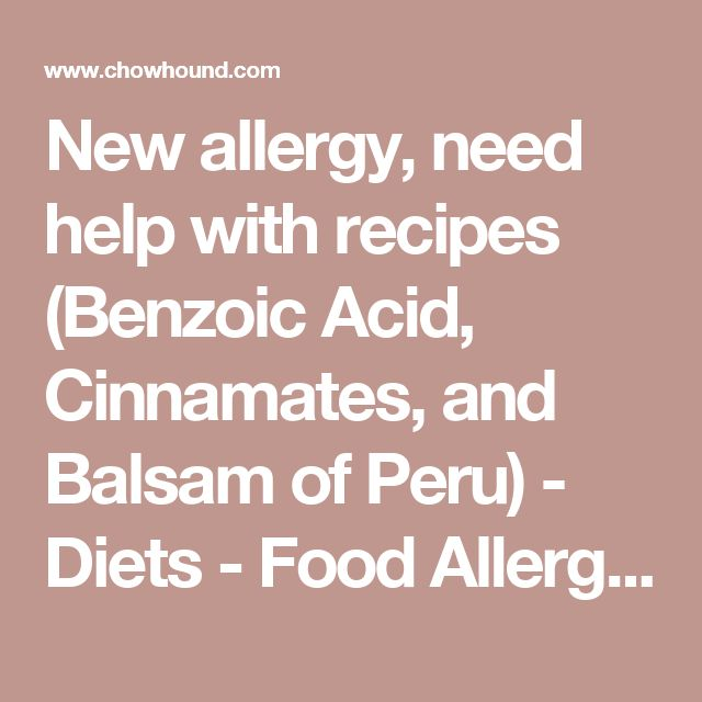 New allergy, need help with recipes (Benzoic Acid, Cinnamates, and Balsam of Peru) - Diets - Food Allergies - Chowhound