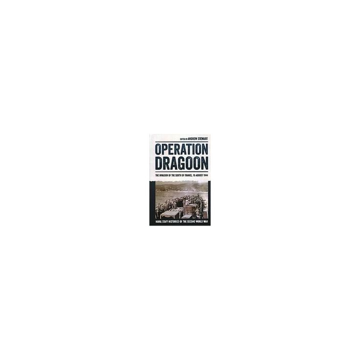 Operation Dragoon : The Invasion of the South of France, 15 August 1944 (Hardcover)