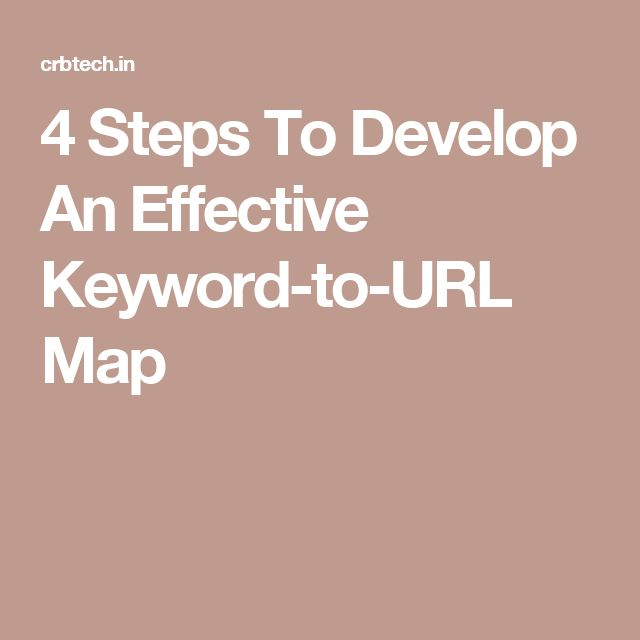 4 Steps To Develop An Effective Keyword-to-URL Map