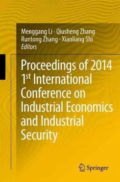 Proceedings of 2014 1st International Conference on Industrial Economics and Industrial Security