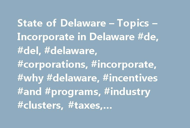 State of Delaware – Topics – Incorporate in Delaware #de, #del, #delaware, #corporations, #incorporate, #why #delaware, #incentives #and #programs, #industry #clusters, #taxes, #regulations, #licenses http://hawai.remmont.com/state-of-delaware-topics-incorporate-in-delaware-de-del-delaware-corporations-incorporate-why-delaware-incentives-and-programs-industry-clusters-taxes-regulations-licenses/  # Incorporate in Delaware Featured Why Corporations Choose Delaware More than one million…