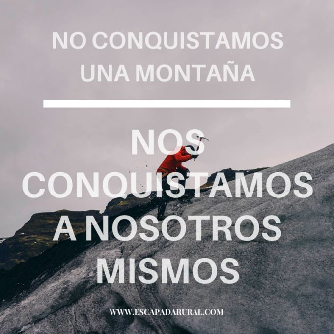 No conquistamos una montaña, nos conquistamos a nosotros mismos.