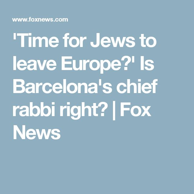 'Time for Jews to leave Europe?' Is Barcelona's chief rabbi right? | Fox News