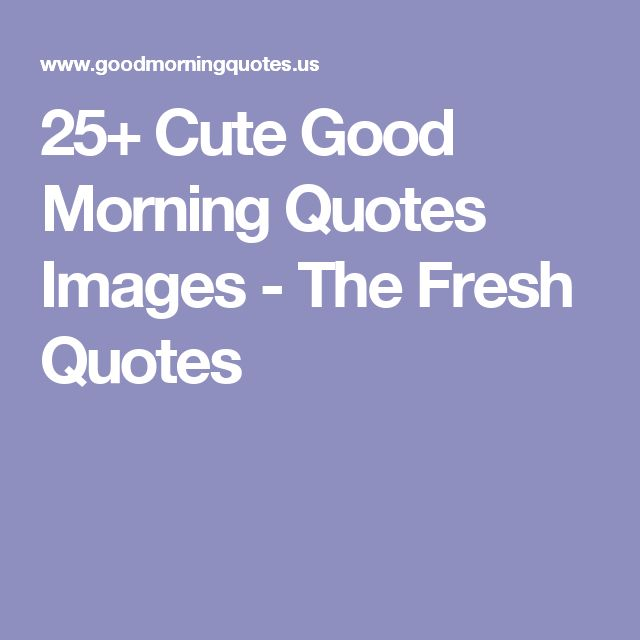 Short Sweet I Love You Quotes: Best 25+ Cute Good Morning Quotes Ideas Only On Pinterest