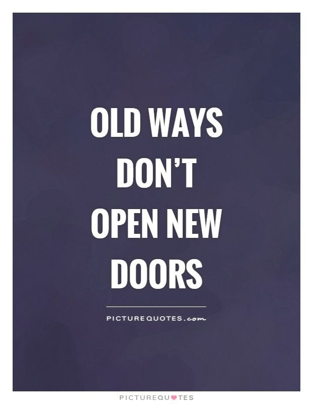 Old ways don't open new doors. Picture Quotes.