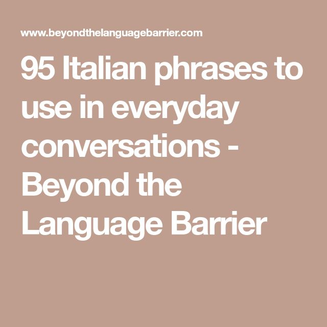 95 Italian phrases to use in everyday conversations - Beyond the Language Barrier