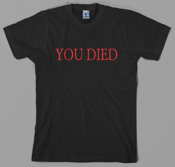 You Died T Shirt - dark souls, ii, bloodborne, ps4, praise the sun, videogame, rpg, from software - Graphic tee, All Sizes