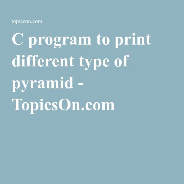 C program to print different type of pyramid - TopicsOn.com