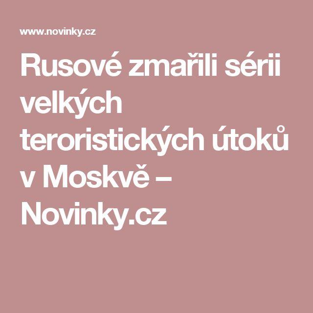 Rusové zmařili sérii velkých teroristických útoků vMoskvě– Novinky.cz