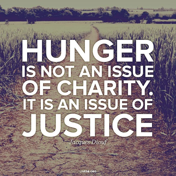 """Hunger Is Not An Issue Of Charity. It Is An Issue Of"