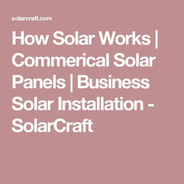 How Solar Works | Commerical Solar Panels | Business Solar Installation - SolarCraft