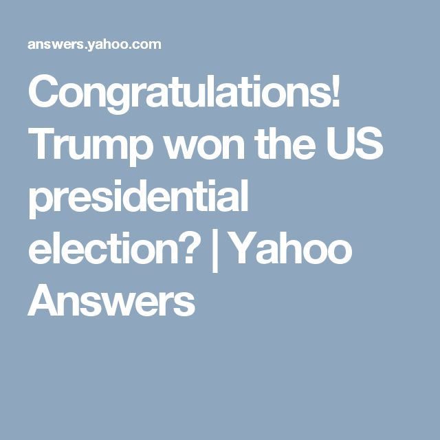 Congratulations! Trump won the US presidential election? | Yahoo Answers