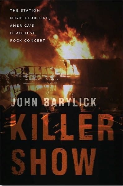 John Barylick - Killer Show: The Station Nightclub Fire, America's Deadliest Rock Concert