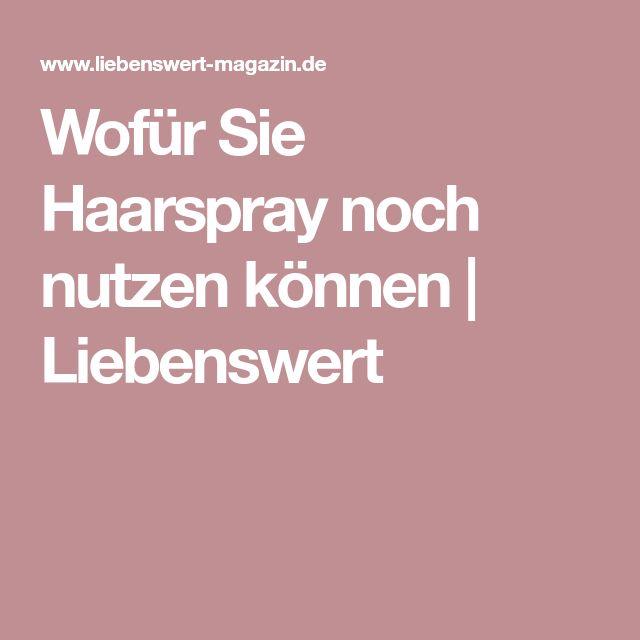 Wofür Sie Haarspray noch nutzen können | Liebenswert