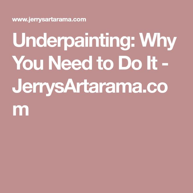 Underpainting: Why You Need to Do It - JerrysArtarama.com