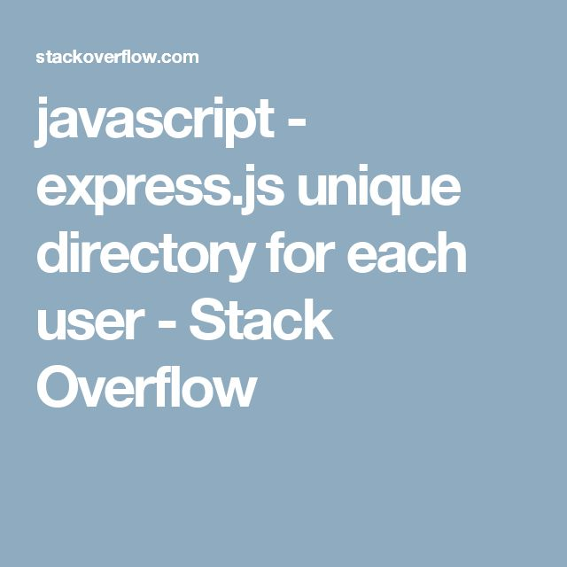javascript - express.js unique directory for each user - Stack Overflow