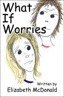 What If Worries, an ebook by Elizabeth McDonald at Smashwords