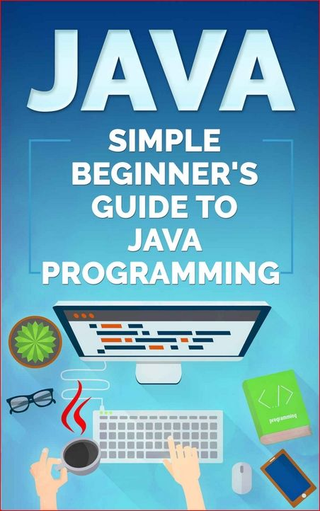 Java: Simple Beginner's Guide to Java Programming (Tips and