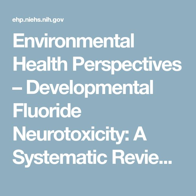 Environmental Health Perspectives   –  Developmental Fluoride Neurotoxicity: A Systematic Review and Meta-Analysis | Fluoride Can Actually Make You Stupid, Study Finds