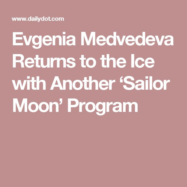 Evgenia Medvedeva Returns to the Ice with Another 'Sailor Moon' Program