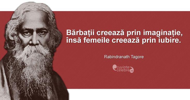 """""""Bărbații creează prin imaginație, însă femeile creează prin iubire."""" Rabindranath Tagore"""