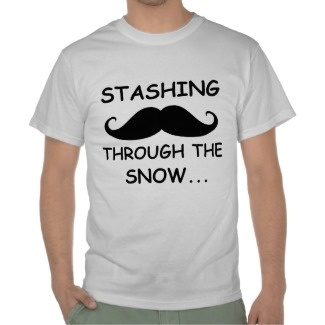 Funny and Humorous Mustache sayings on T-shirts for the holidays…  Presenting: Stashing through the snow!